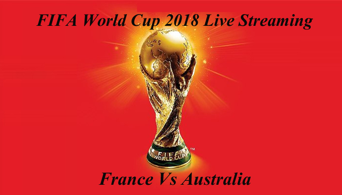 France Vs Australia FIFA World Cup 2018 Live Streaming